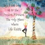 El Yoga y el Arte nos conducen al momento presente, el único lugar donde existe la Vida
